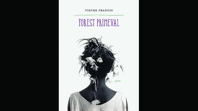 "The cover of Vievee Francis' ""Forest Primeval."" Francis won the 2017 Kingsley Tufts Poetry Award."